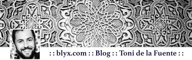 : : blyx.com : : Blog : : Toni de la Fuente : :